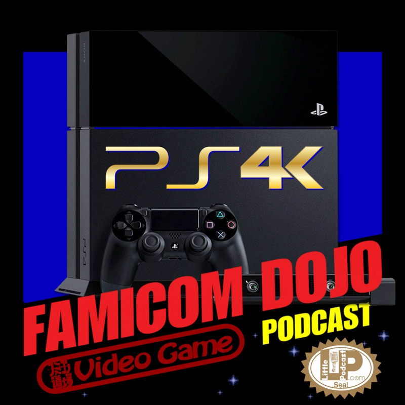 Famicom Dojo Podcast 136: PS4K