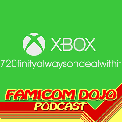 Famicom Dojo Podcast 73: The Next Xbox